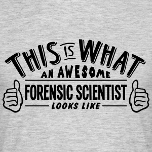 awesome forensic scientist looks like pr - Men's T-Shirt