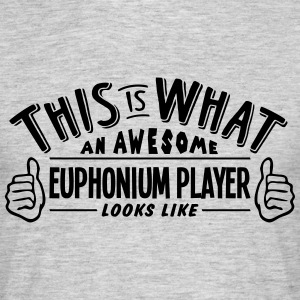 awesome euphonium player looks like pro  - Men's T-Shirt