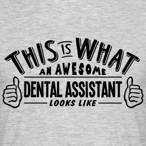 awesome dental assistant looks like pro  - Men's T-Shirt