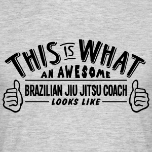 awesome brazilian jiu jitsu coach looks  - Men's T-Shirt