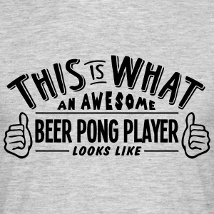 awesome beer pong player looks like pro  - Men's T-Shirt