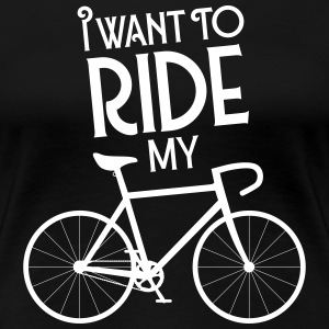 I Want To Ride My Bicycle T-Shirts - Frauen Premium T-Shirt