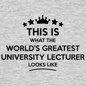 university lecturer world greatest looks - Men's T-Shirt