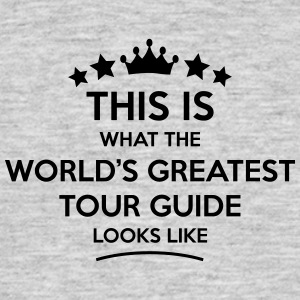 tour guide world greatest looks like - Men's T-Shirt