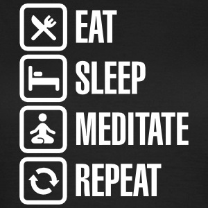 Eat -  sleep - meditate - repeat T-shirts - Dame-T-shirt