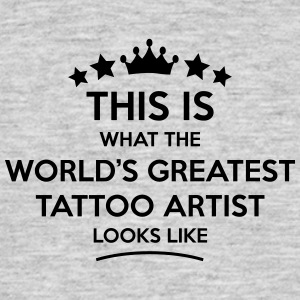 tattoo artist world greatest looks like - Men's T-Shirt