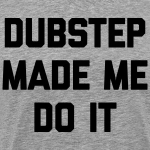 Dubstep Do It Music Quote T-shirts - Premium-T-shirt herr