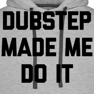 Dubstep Do It Music Quote Sweaters - Mannen Premium hoodie