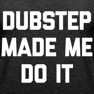 Dubstep Do It Music Quote Tops - Women's Premium Tank Top