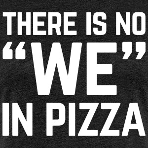 No We In Pizza Funny Quote Tee shirts - T-shirt Premium Femme