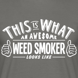 awesome weed smoker looks like pro desig - Men's T-Shirt