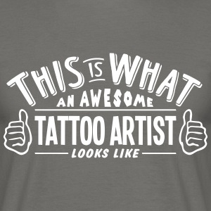 awesome tattoo artist looks like pro des - Men's T-Shirt