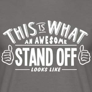 awesome stand off looks like pro design - Men's T-Shirt