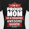Proud Mom Of A Freaking Awesome Daughter T-Shirts - Women's T-Shirt