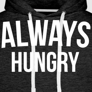 Always Hungry Funny Quote Hoodies & Sweatshirts - Men's Premium Hoodie