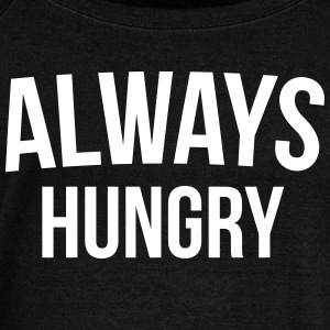 Always Hungry Funny Quote Hoodies & Sweatshirts - Women's Boat Neck Long Sleeve Top