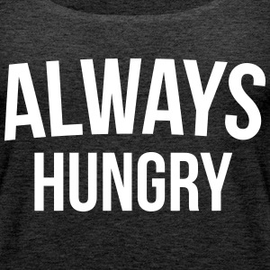Always Hungry Funny Quote Tops - Women's Premium Tank Top