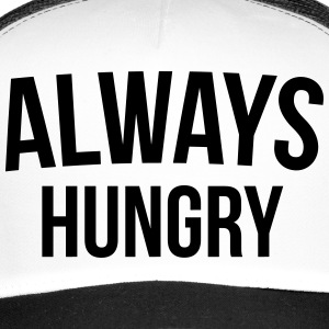 Always Hungry Funny Quote Caps & Hats - Trucker Cap