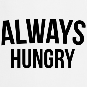 Always Hungry Funny Quote  Aprons - Cooking Apron