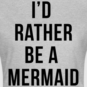 Rather Be A Mermaid Funny Quote  T-Shirts - Women's T-Shirt