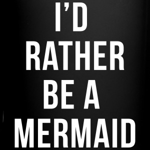 Rather Be A Mermaid Funny Quote  Mugs & Drinkware - Full Colour Mug