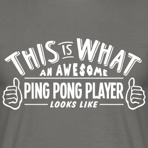 awesome ping pong player looks like pro  - Men's T-Shirt