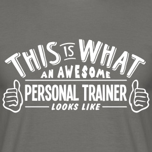 awesome personal trainer looks like pro  - Men's T-Shirt