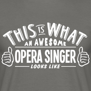 awesome opera singer looks like pro desi - Men's T-Shirt