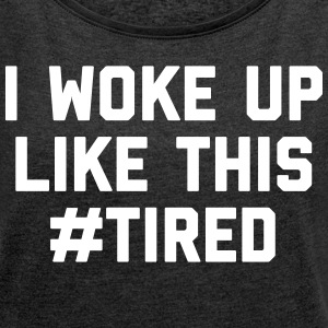 Woke Up Tired Funny Quote T-shirts - Vrouwen T-shirt met opgerolde mouwen