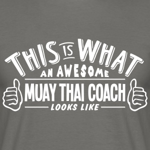 awesome muay thai coach looks like pro d - Men's T-Shirt