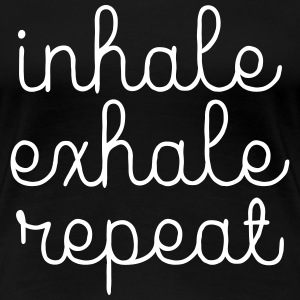 Inhale, Exhale, Repeat Tee shirts - T-shirt Premium Femme