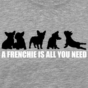 A Frenchie is all you need - freie Farbwahl - Männer Premium T-Shirt