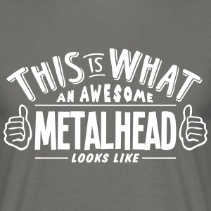 awesome metalhead looks like pro design - Men's T-Shirt
