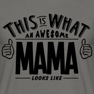 awesome mama looks like pro design - Men's T-Shirt