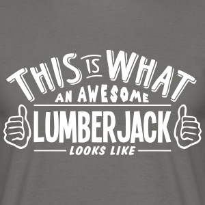 awesome lumberjack looks like pro design - Men's T-Shirt