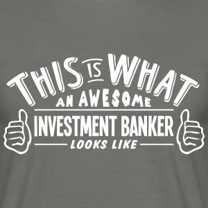 awesome investment banker looks like pro - Men's T-Shirt