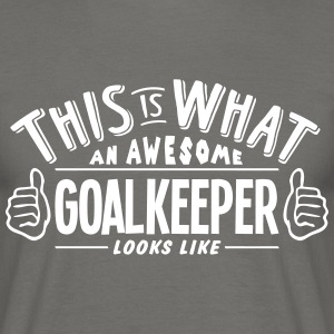 awesome goalkeeper looks like pro design - Men's T-Shirt