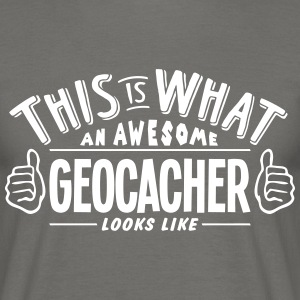 awesome geocacher looks like pro design - Men's T-Shirt