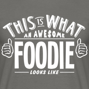 awesome foodie looks like pro design - Men's T-Shirt