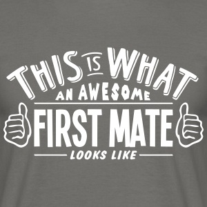 awesome first mate looks like pro design - Men's T-Shirt