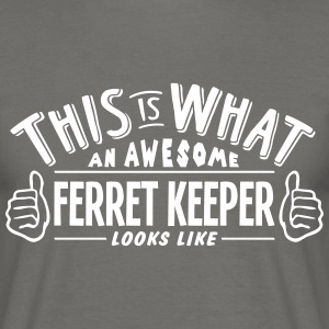 awesome ferret keeper looks like pro des - Men's T-Shirt