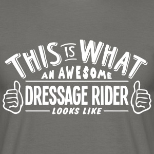 awesome dressage rider looks like pro de - Men's T-Shirt