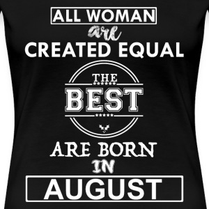 THE BEST ARE BORN IN AUGUST T-Shirts - Women's Premium T-Shirt