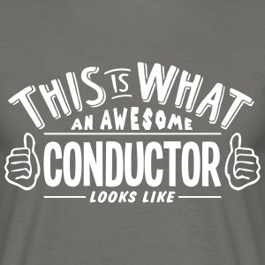awesome conductor looks like pro design - Men's T-Shirt