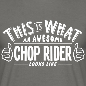awesome chop rider looks like pro design - Men's T-Shirt