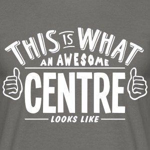 awesome centre looks like pro design - Men's T-Shirt