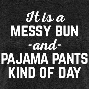 Messy Bun Day Funny Quote T-Shirts - Women's Premium T-Shirt