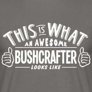 awesome bushcrafter looks like pro desig - Men's T-Shirt