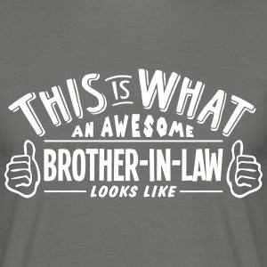 awesome brotherinlaw looks like pro desi - Men's T-Shirt