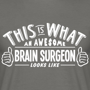 awesome brain surgeon looks like pro des - Men's T-Shirt